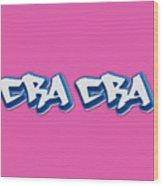 Cra Cra Tee Wood Print