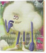 Crazy Cloud Guy. Wood Print
