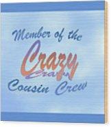 Crazy Cousins  Wood Print