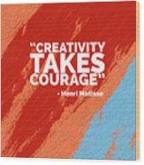 Creativity Takes Courage Wood Print