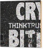 Cry Or Bite Wood Print
