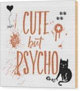 Cute But Psycho Cat Wood Print