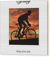Cycling Pedal For Life Wood Print