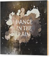 Dance In The Rain Urban Grunge Typographical Art Wood Print