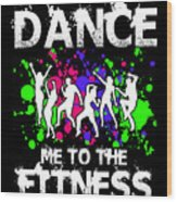 Dance Me To The Fitness Wood Print