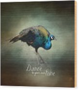 Dance To Your Own Tune - Peacock Art Wood Print