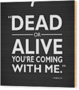 Dead Or Alive Wood Print