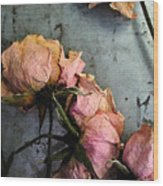 Dead Roses 3 Wood Print