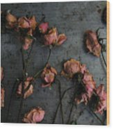 Dead Roses 6 - Photo Wood Print