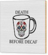 Death Before Decaf Wood Print