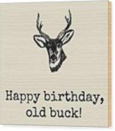 Deer Hunter Birthday Card - Hunting Birthday Card - Happy Birthday Old Buck - Card For Hunter Wood Print