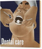 Dental Care Keeps Him On The Job Wood Print