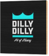 Dilly Dilly Wood Print