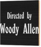 Directed Woody Allen Wood Print