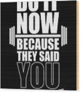Do it Now Because they said you couldn't Gym Quotes poster Wood Print