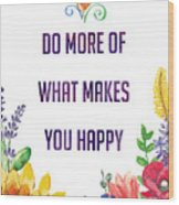 Do More Of What Makes You Happy Wood Print