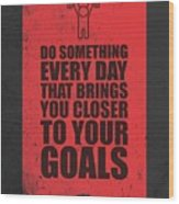 Do Something Every Day Gym Motivational Quotes poster Wood Print