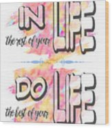 Do The Best Of Your Life Inspiring Typography Wood Print