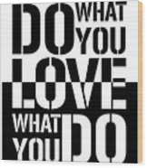 Do What You Love What You Do Wood Print