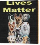 Dog Lives Matter Wood Print