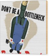 Don't Be A Bottleneck - Beat The Promise Wood Print