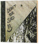 Dont Be Sad Wood Print