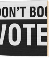 Don't Boo Vote- Art By Linda Woods Wood Print