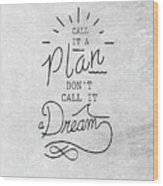Dont Call It A Dream Inspirational Quote Wood Print