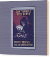 Don't Gamble With Death Wood Print