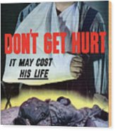 Don't Get Hurt It May Cost His Life Wood Print