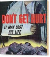 Don't Get Hurt It May Cost His Life Wood Print