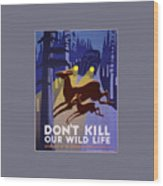 Don't Kill Our Wildlife Wood Print