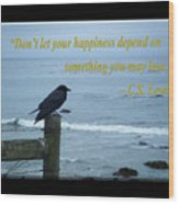Dont Let Your Happiness Depend On Something You May Lose Wood Print