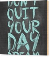 Don't Quite Your Day Dream Inspirational Quotes Poster Wood Print