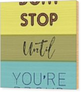 Dont Stop Until You Are Proud Motivayional Poster Wood Print