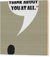 Don't Think About - Mad Men Poster Don Draper Quote Wood Print