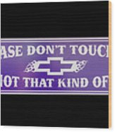 Don't Touch My Car Wood Print