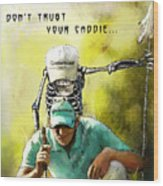 Dont Trust Your Caddie Wood Print