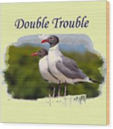 Double Trouble 2 Wood Print