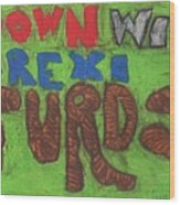 Down With Brexiturds Wood Print