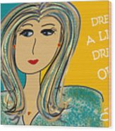 Dream A Little Dream Of Me Wood Print