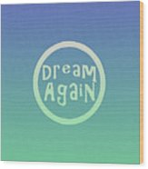 Dream Again Wood Print