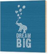 Dream Big Elephant Wood Print