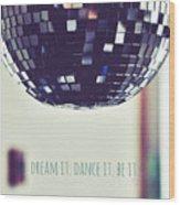 Dream It Dance It Be It Wood Print