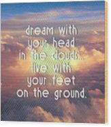 Dream With Your Head In The Clouds Wood Print