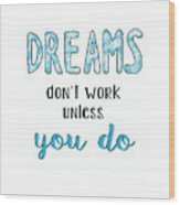 Dreams Dont Work Typography Wood Print
