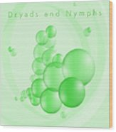Dryads And Nymphs Bubbles Wood Print