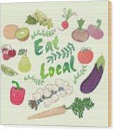 Eat Local  Wood Print