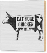 Eat More Chicken Wood Print