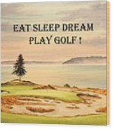 Eat Sleep Dream Play Golf - Chambers Bay Wood Print